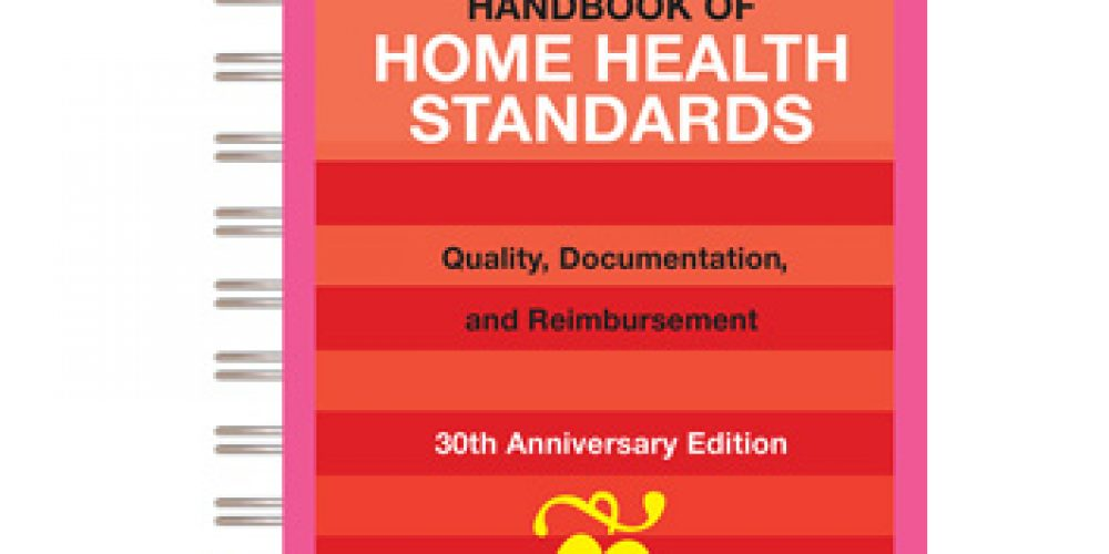 New 6th Edition – The Handbook of Home Health Standards: Quality, Documentation and Reimbursement available now!
